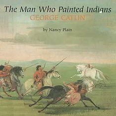 George Catlin The Man Who Painted Indians